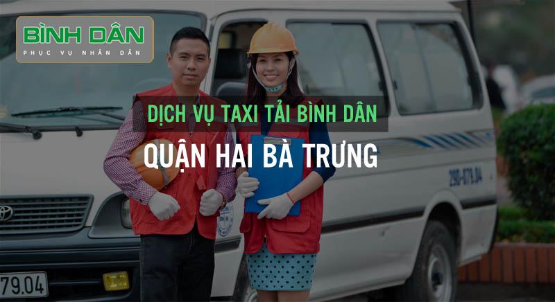 Dịch vụ taxi tải trọn gói Bình Dân – chuyên nghiệp, an toàn, giá rẻ