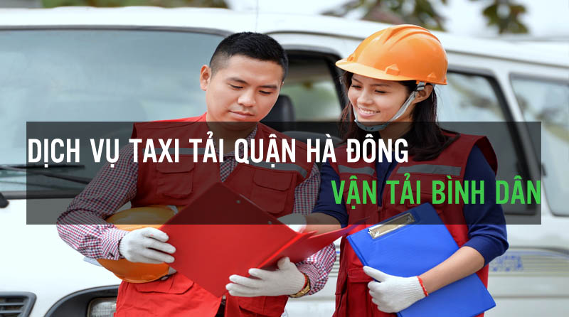 Địa chỉ cung cấp dịch vụ cho thuê xe tải bình dân tại quận Hà Đông